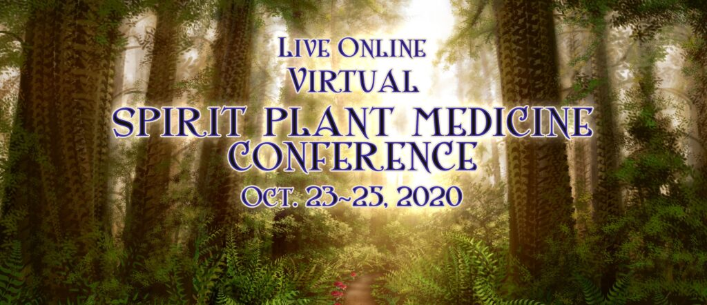 October 23-25 Annual Spirit Plant Medicine Conference  **Virtual**  2020