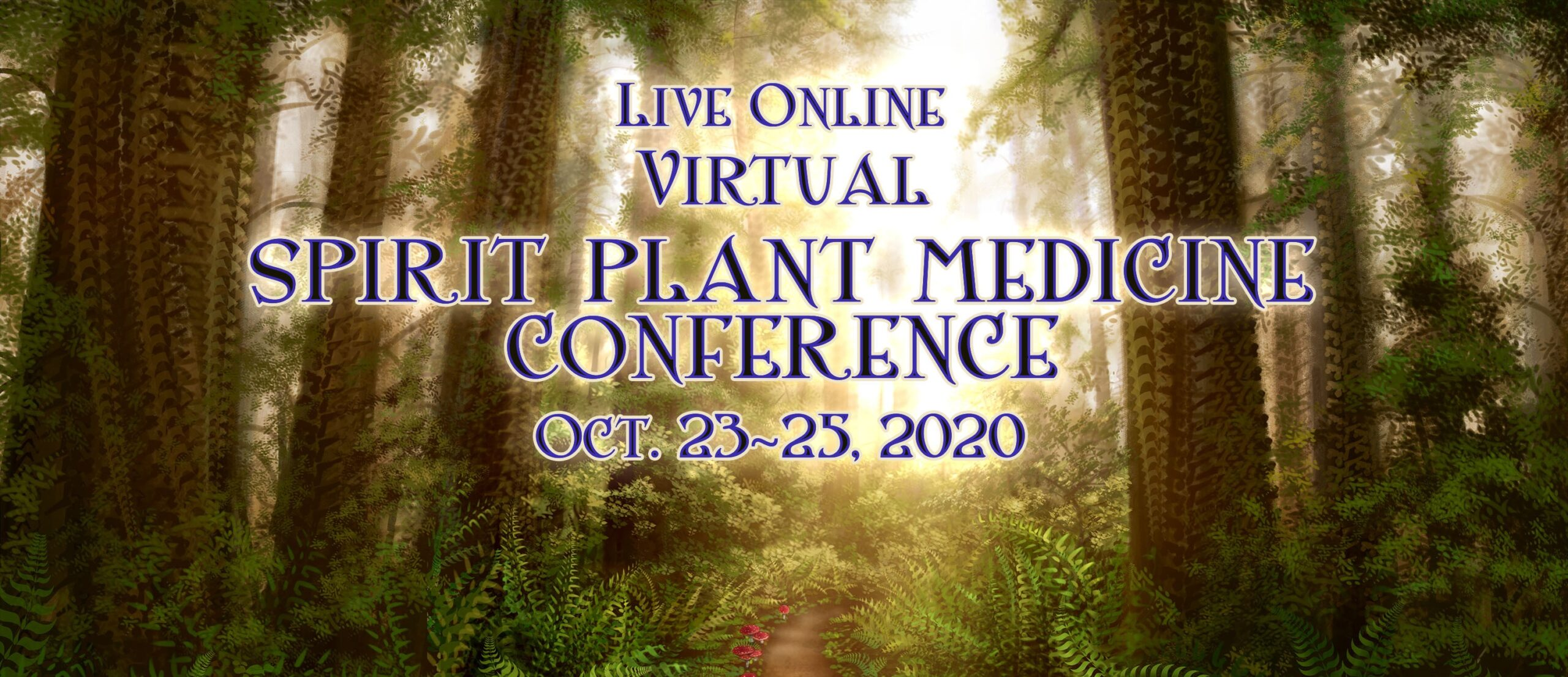 October 23-25 Annual Spirit Plant Medicine Conference  **Virtual**  2020