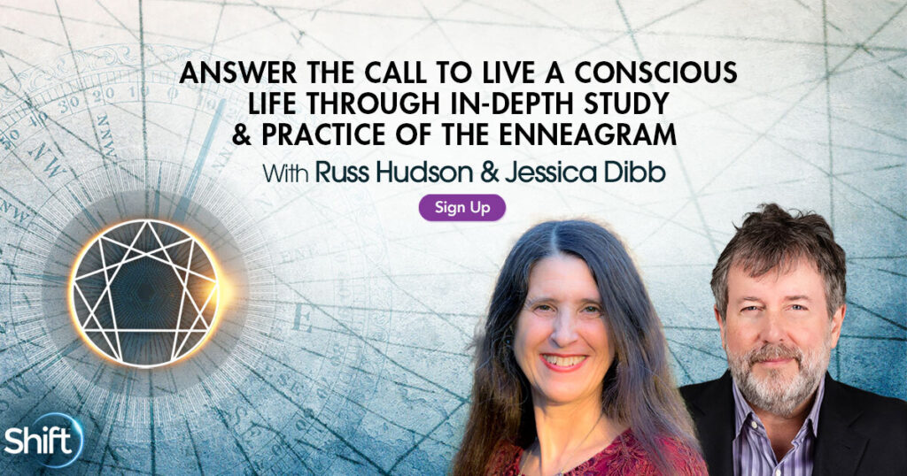 Answer the Call to Live a Conscious Life Through In-Depth Study & Practice of the Enneagram with Russ Hudson & Jessica Dibb