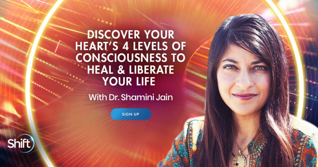 April 7 – April 27: Discover Your Heart's 4 Levels of Consciousness to Heal & Liberate Your Life with Dr. Shamini Jain