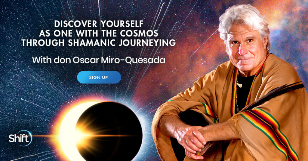 Discover Yourself as One With the Cosmos Through Shamanic Journeying with don Oscar Miro-Quesada