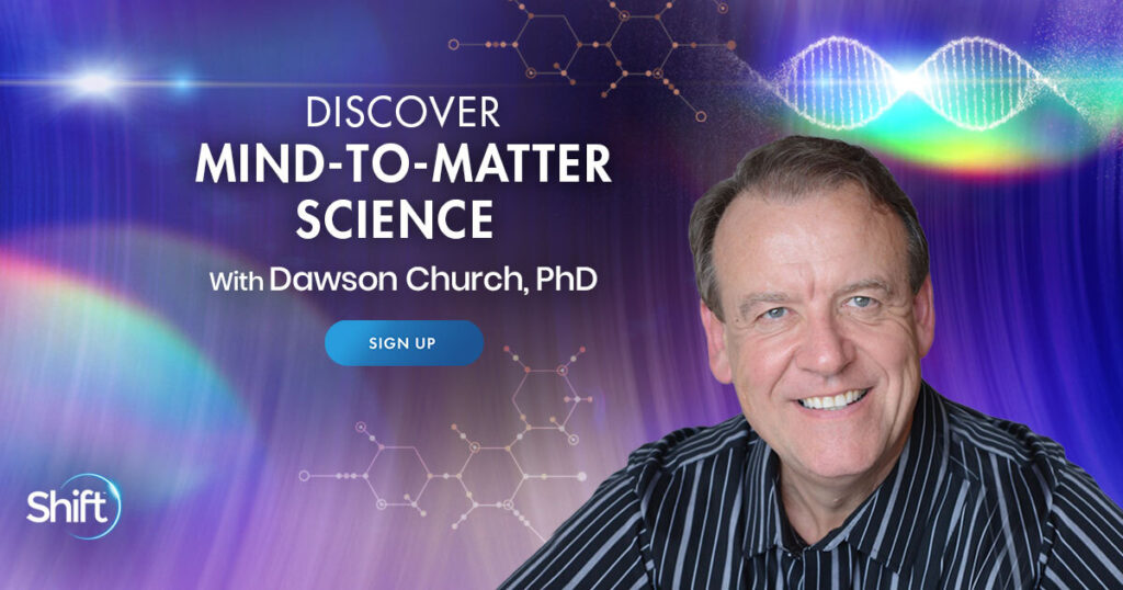 Discover Mind-to-Matter Science with Dawson Church