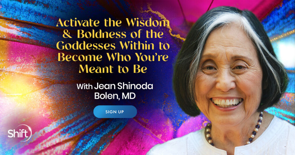Activate the Wisdom & Boldness of the Goddesses Within to Become Who You're Meant to Be with Jean Shinoda Bolen