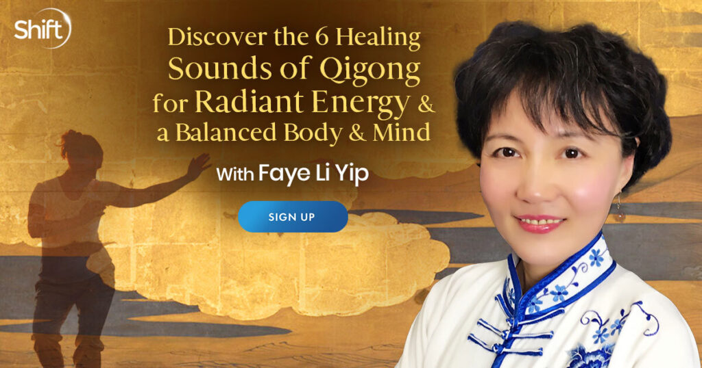 Discover the 6 Healing Sounds of Qigong for Radiant Energy & a Balanced Body & Mind with Faye Li Yip