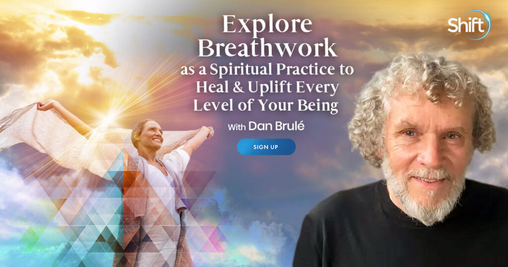 Explore Breathwork as a Spiritual Practice to Heal & Uplift Every Level of Your Being with Dan Brulé