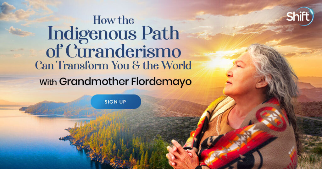How the Indigenous Path of Curanderismo Can Transform You & the World with Grandmother Flordemayo