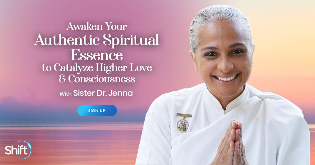 Awaken Your Authentic Spiritual Essence to Catalyze Higher Love & Consciousness with Sister Dr. Jenna