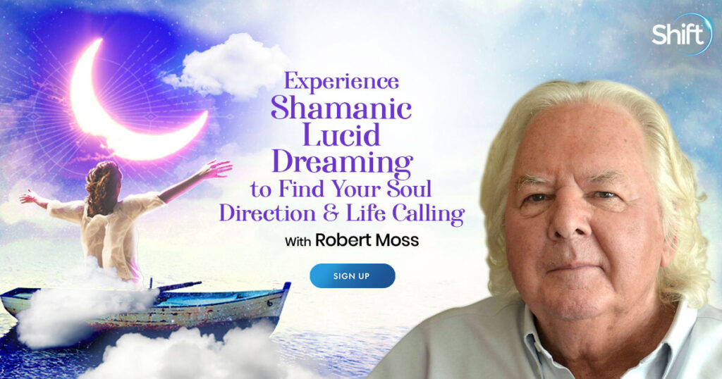 Experience Shamanic Lucid Dreaming to Find Your Soul Direction & Life Calling with Robert Moss